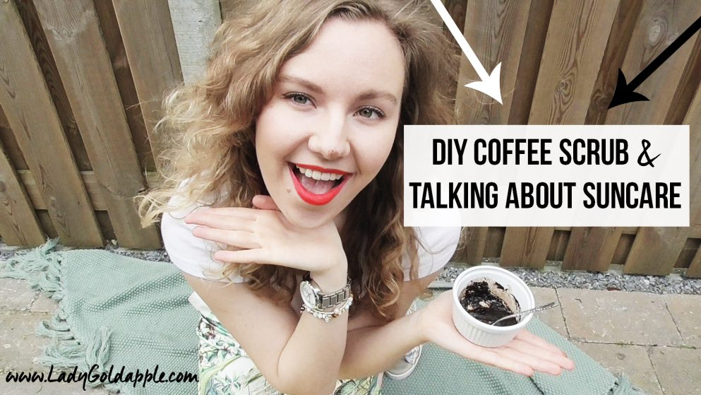 DIY COFFEE SCRUB AND TALKING ABOUT SUNCARE